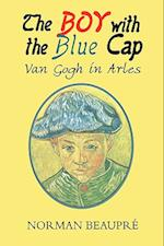 The Boy with the Blue Cap Van Gogh in Arles