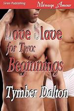 Love Slave for Two: Beginnings [Love Slave for Two Prequel] (Siren Publishing Menage Amour) af Tymber Dalton
