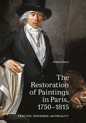 Bog, paperback The Restoration of Paintings in Paris, 1750-1815 af Noemie Etienne
