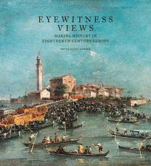 Bog, hardback Eyewitness Views - Making History in Eighteenth-Century Europe af Peter Bjorn Kerber