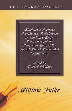 Stapleton's Fortress Overthrown. a Rejoinder to Martiall's Reply. a Discovery of the Dangerous Rock of the Popish Church Commended by Sanders.