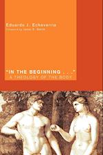 In the Beginning...: A Theology of the Body af Eduardo J. Echeverria