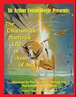 The Charismatic, Martyred Life of Joan of Arc