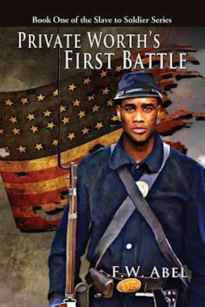 Bog, hæftet Private Worth's First Battle: A Novel of the American Civil War af F. W. Abel