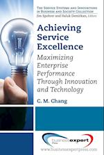 Achieving Service Excellence: Maximizing Enterprise Performance Through Innovation and Technology af Carl M. Chang, C. M. Chang
