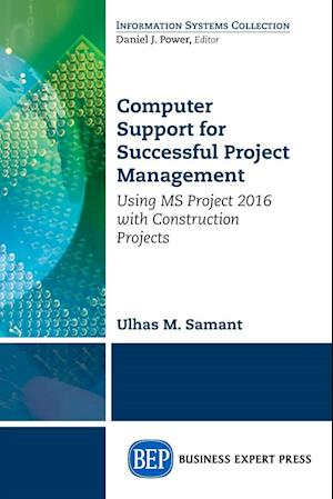 Computer Support for Successful Project Management: Using MS Project 2016 With Construction Projects