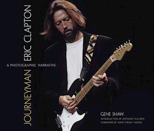 Bog, hardback Journeyman: Eric Clapton -- A Photographic Narrative af Gene Shaw