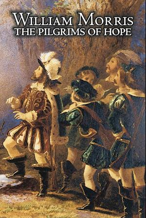 The Pilgrims of Hope by Wiliam Morris, Fiction, Classics, Fairy Tales, Folk Tales, Legends & Mythology