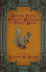 Sticky Flies, Whirling Squirrels, and Plucky Ducks