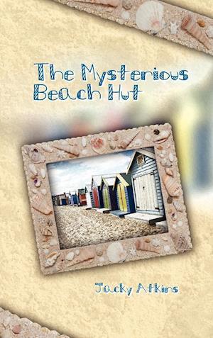 Bog, hardback The Mysterious Beach Hut af Jacky Atkins, Judy Atkins