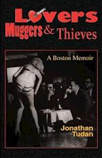 Lovers, Muggers & Thieves - A Boston Memoir