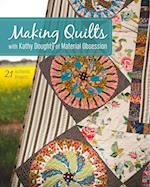 Making Quilts with Kathy Doughty of Material Obsession-Print-on-Demand-Edition: 21 Authentic Projects [With Pattern(s)]