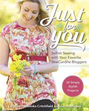 Just for You: Selfish Sewing Projects from Your Favorite Sew Can She Bloggers af Caroline Fairbanks-Critchfield