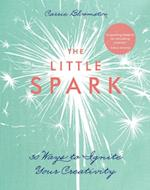 Little Spark-30 Ways to Ignite Your Creativity