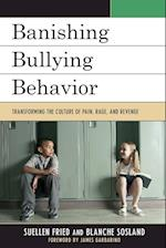Banishing Bullying Behavior af Suellen Fried, Blanche Sosland, James Garbarino