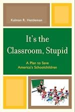 It's the Classroom, Stupid (New Frontiers in Education)