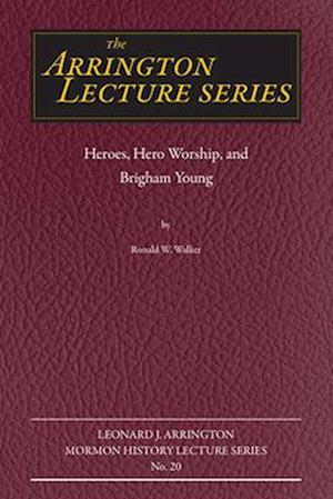 Bog, paperback Heroes, Hero Worship, and Brigham Young af Ronald W. Walker