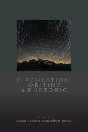 Circulation, Writing, and Rhetoric