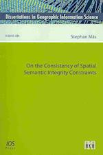 On the Consistency of Spatial Semantic Integrity Constraints (Dissertations in Geographic Information Science, nr. 4)