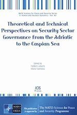 Theoretical and Technical Perspectives on Security Sector Governance from the Adriatic to the Caspian Sea (NATO Science for Peace and Security Series)