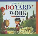 Make Money! Do Yard Work (Make Money)