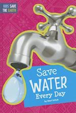 Save Water Every Day (Kids Save the Earth)