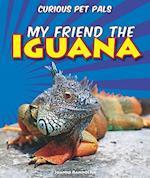 My Friend the Iguana (Curious Pet Pals Library)