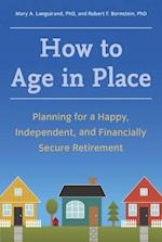 How to Age in Place af Robert F. Bornstein PhD, Mary A. Languirand PhD