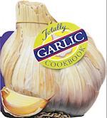 Totally Garlic Cookbook