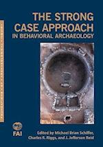The Strong Case Approach in Behavioral Archaeology (Foundations of Archaeological Inquiry)