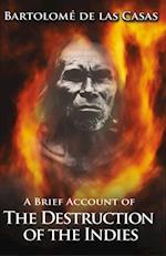 Brief Account of the Destruction of the Indies af Bartolome de Las Casas
