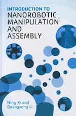 Introduction to Nanorobotic Manipulation and Assembly af Guangyong Li, Ning Xi