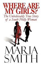 Where Are My Girls?: The Unbelievably True Story of a South Philly Woman af Maria Smith