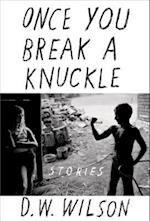Once You Break a Knuckle af D. W. Wilson