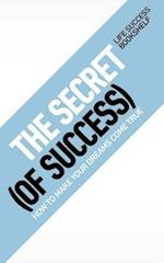 The Secret (of Success) - How to Make Your Dreams Come True