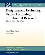 Designing and Evaluating Usable Technology in Industrial Research (Synthesis Lectures on Human-centered Informatics)