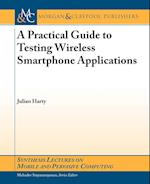 A Practical Guide to Testing Wireless Smartphone Applications (Synthesis Lectures on Mobile And Pervasive Computing)