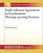 Fault-tolerant Agreement in Synchronous Message-passing Systems (Synthesis Lectures on Distributed Computing Theory)