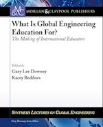 What Is Global Engineering Education For? the Making of International Educators (Synthesis Lectures on Global Engineering)