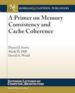 A Primer on Memory Consistency and Cache Coherence (Synthesis Lectures on Computer Architecture, nr. 16)