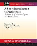 Short Introduction to Preferences af Francesca Rossi, Kristen Brent Venable, Toby Walsh