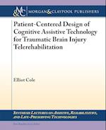 Patient-Centered Design of Cognitive Assistive Technology for Traumatic Brain Injury Telerehabilitation (Synthesis Lectures on Assistive, Rehabilitative, and Life-preserving Technologies)