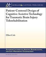 Patient-Centered Design of Cognitive Assistive Technology for Traumatic Brain Injury Telerehabilitation (Synthesis Lectures on Assistive, Rehabilitative, and Health-preserving Technologies)