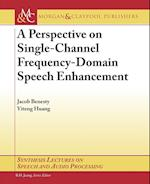 A Perspective on Single-Channel Frequency-Domain Speech Enhancement (Synthesis Lectures on Speech And Audio Processing)