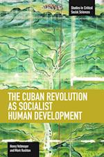 The Cuban Revolution as Socialist Human Development (Studies in Critical Social Sciences Haymarket Books, nr. 36)