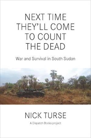 Next Time They'll Come to Count the Dead af Nick Turse