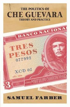 Politics of Che Guevara af Samuel Farber