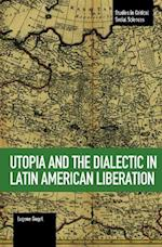 Utopia and the Dialectic in Latin American Liberation