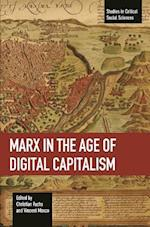Marx in the Age of Digital Capitalism (STUDIES IN CRITICAL SOCIAL SCIENCES, nr. 80)