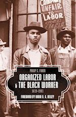 Organized Labor and the Black Worker 1619-1981
